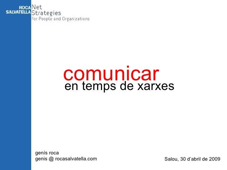 en temps de xarxes genís roca genis @ rocasalvatella.com Salou, 30 d'abril de 2009 comunicar