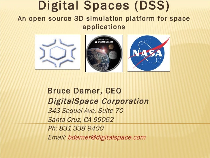 Bruce Damer, CEO DigitalSpace Corporation 343 Soquel Ave, Suite 70 Santa Cruz, CA 95062 Ph: 831 338 9400 Email:  [email_ad...