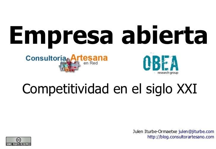 Empresa abierta   Competitividad en el siglo XXI                      Julen Iturbe-Ormaetxe julen@jiturbe.com             ...