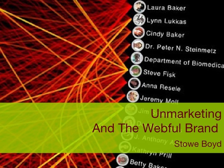 Unmarketing And The Webful Brand    Stowe Boyd