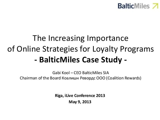 The Increasing Importanceof Online Strategies for Loyalty Programs- BalticMiles Case Study -Gabi Kool – CEO BalticMiles SI...