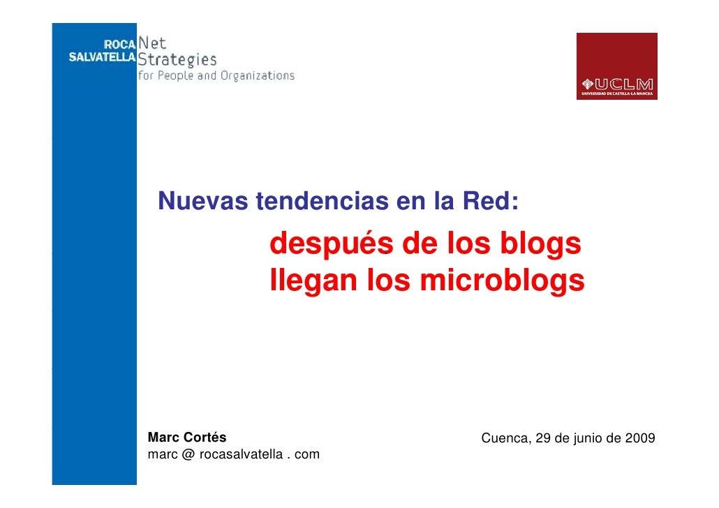 Marc Cortés marc @ rocasalvatella . com Cuenca, 29 de junio de 2009 Nuevas tendencias en la Red: después de los blogs  lle...