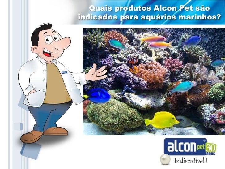 Quais produtos Alcon Pet sãoindicados para aquários marinhos?