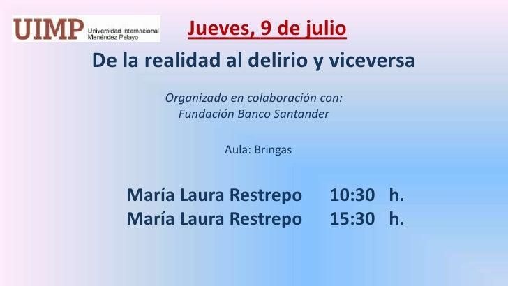Jueves, 9de julio<br />De la realidad al delirio y viceversa  <br />Organizado en colaboración con: <br />Fundación Banco...