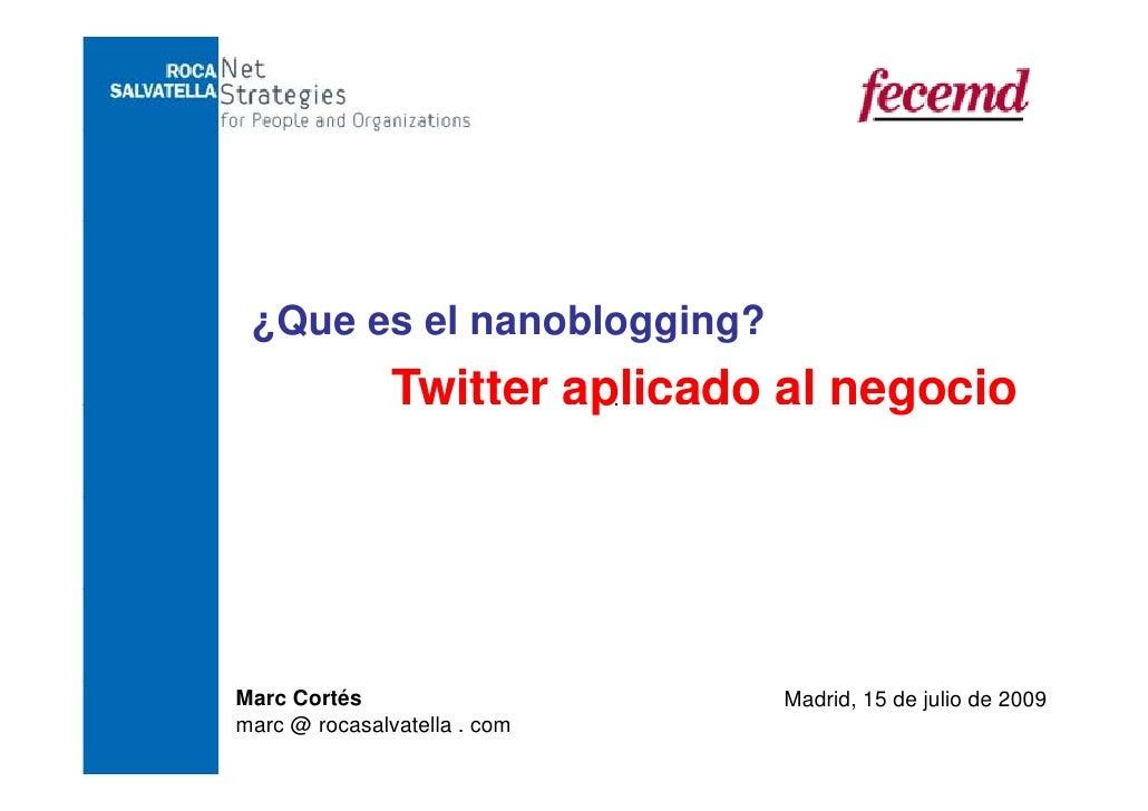¿Que es el nanoblogging?   Q       l     bl   i ?                Twitter aplicado al negocio                         p    ...