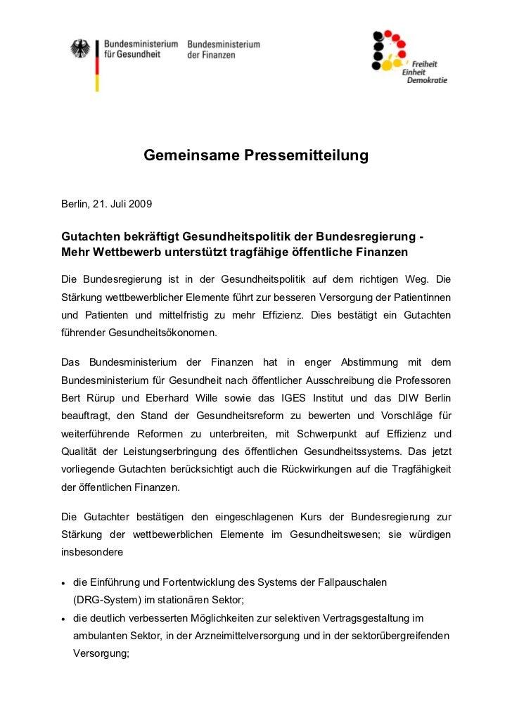 Gemeinsame PressemitteilungBerlin, 21. Juli 2009Gutachten bekräftigt Gesundheitspolitik der Bundesregierung -Mehr Wettbewe...