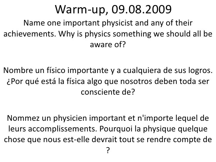 Warm-up, 09.08.2009<br />Name one important physicist and any of their achievements. Why is physics something we should al...