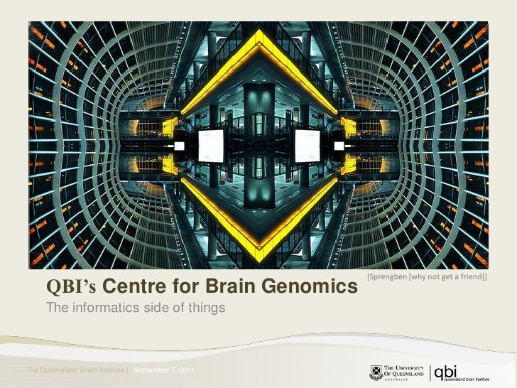 QBI's Centre for Brain Genomics<br />The informatics side of things<br />[Sprengben [why not get a friend]]<br />September...