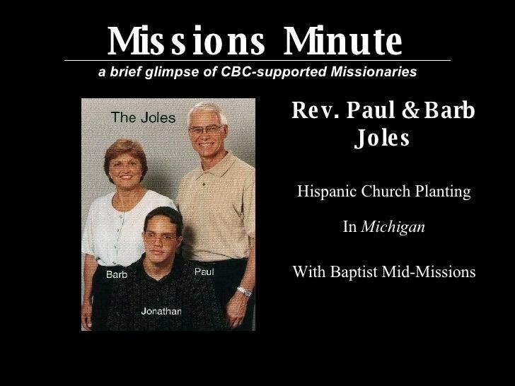 Missions Minute a brief glimpse of CBC-supported Missionaries <ul><li>Rev. Paul & Barb </li></ul><ul><li>Joles </li></ul><...