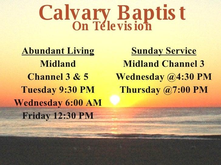 Calvary Baptist On Television <ul><li>Abundant Living </li></ul><ul><li>Midland </li></ul><ul><li>Channel 3 & 5 </li></ul>...