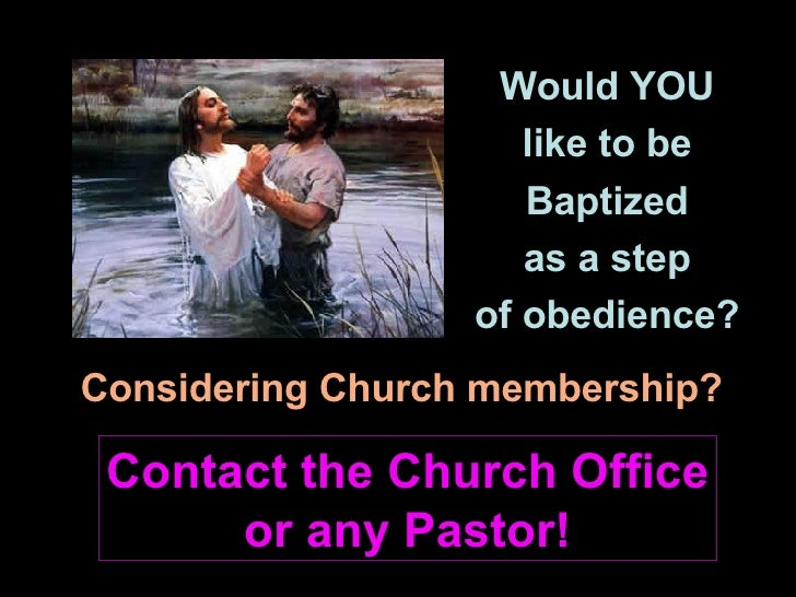 Would YOU like to be Baptized as a step of obedience? Considering Church membership? Contact the Church Office or any Past...