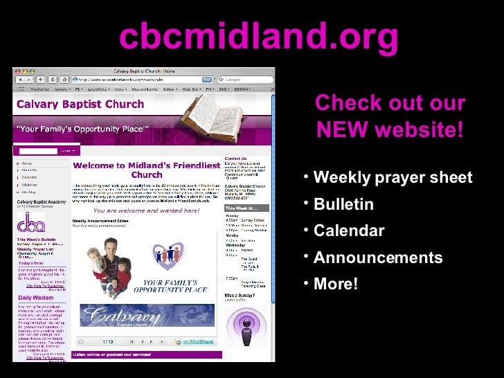 cbcmidland.org Check out our NEW website! <ul><li>Weekly prayer sheet </li></ul><ul><li>Bulletin </li></ul><ul><li>Calenda...