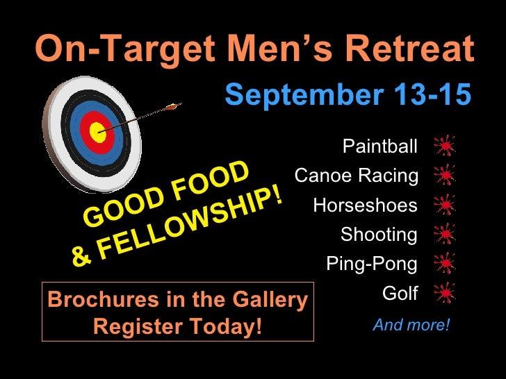 On-Target Men's Retreat September 13-15 Paintball Canoe Racing Horseshoes Shooting Ping-Pong GOOD FOOD & FELLOWSHIP! Golf ...