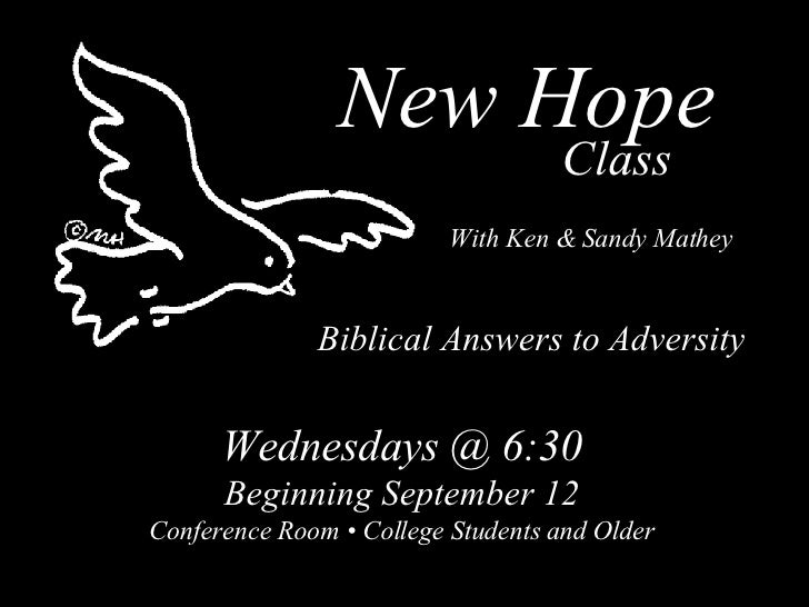 New Hope Biblical Answers to Adversity Class Wednesdays @ 6:30 Beginning September 12 Conference Room •College Students a...