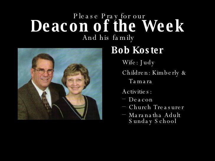 Deacon of the Week <ul><li>Bob Koster </li></ul><ul><ul><li>Wife: Judy </li></ul></ul><ul><ul><li>Children: Kimberly & Tam...