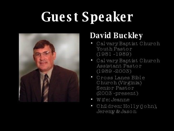 Guest Speaker <ul><li>David Buckley </li></ul><ul><li>Calvary Baptist Church Youth Pastor (1981 - 1989) </li></ul><ul><li>...