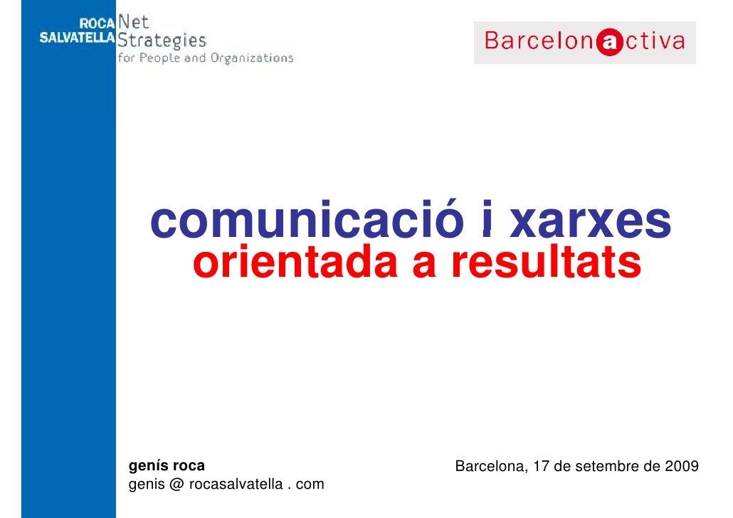 comunicació i xarxes          orientada a resultats    genís roca     í                          Barcelona, 17 de setembre...