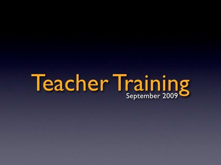 Teacher Training          September 2009