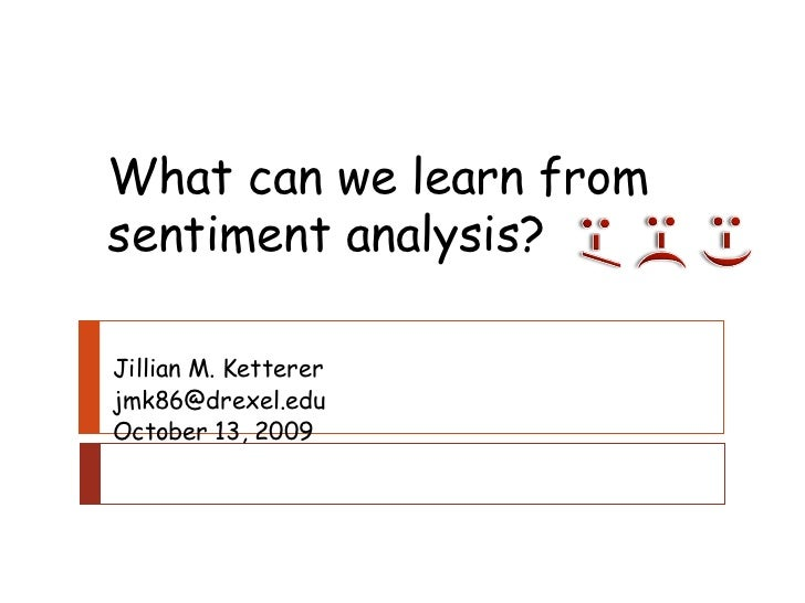 Jillian M. Ketterer [email_address] October 13, 2009 What can we learn from sentiment analysis?