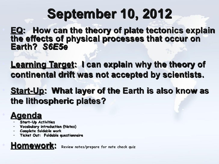 September 10, 2012• EQ: How can the theory of plate tectonics explain  the effects of physical processes that occur on  Ea...