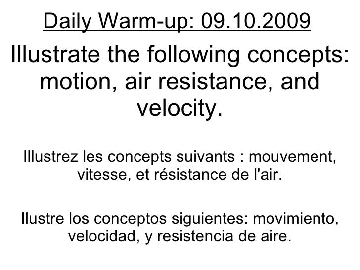Daily Warm-up: 09.10.2009 Illustrate the following concepts: motion, air resistance, and velocity. Illustrez les concepts ...