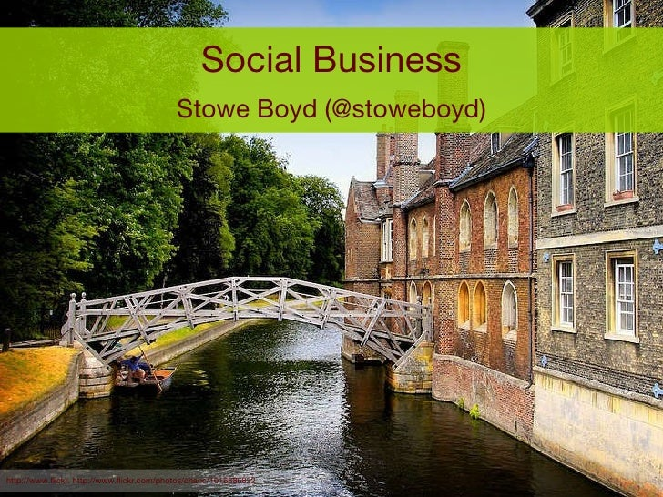 Social Business Stowe Boyd (@stoweboyd) http://www.flickr. http://www.flickr.com/photos/chanc/1016886822