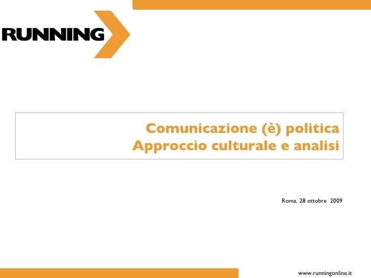 Comunicazione (è) politica Approccio culturale e analisi Roma, 28 ottobre  2009