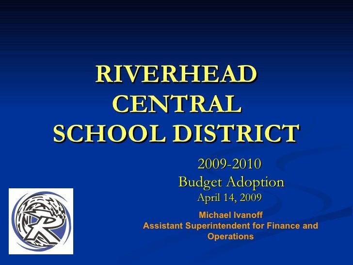 RIVERHEAD    CENTRAL SCHOOL DISTRICT                2009-2010              Budget Adoption                  April 14, 2009...