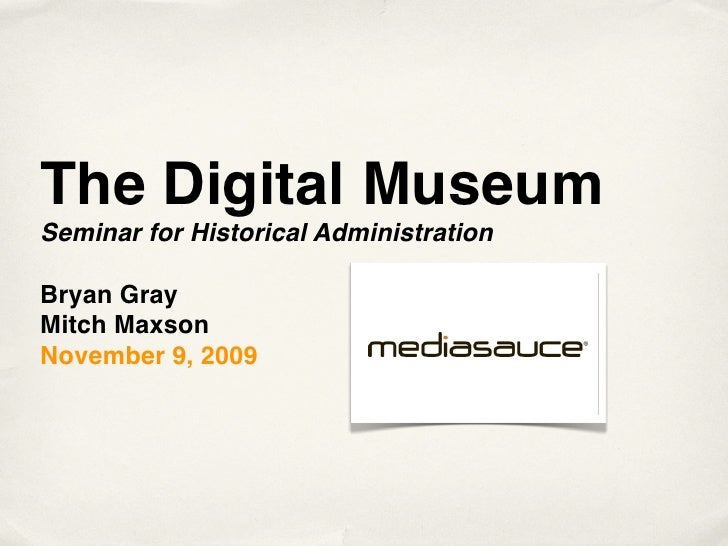 The Digital Museum Seminar for Historical Administration  Bryan Gray Mitch Maxson November 9, 2009