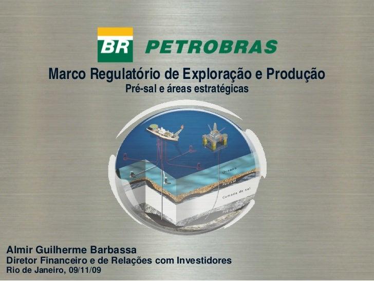 Marco Regulatório de Exploração e Produção                            Pré-sal e áreas estratégicas     Almir Guilherme Bar...