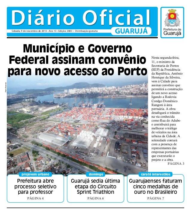 Diário Oficial Sábado, 9 de novembro de 2013 • Ano 13 • Edição: 2883 • Distribuição gratuita  GUARUJÁ  Pedro Rezende  Muni...