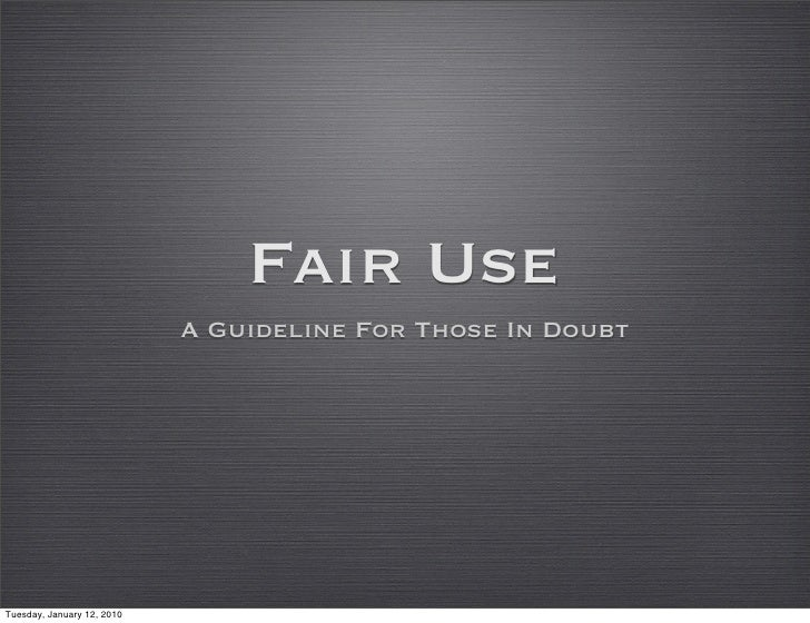 Fair Use                            A Guideline For Those In DoubtTuesday, January 12, 2010