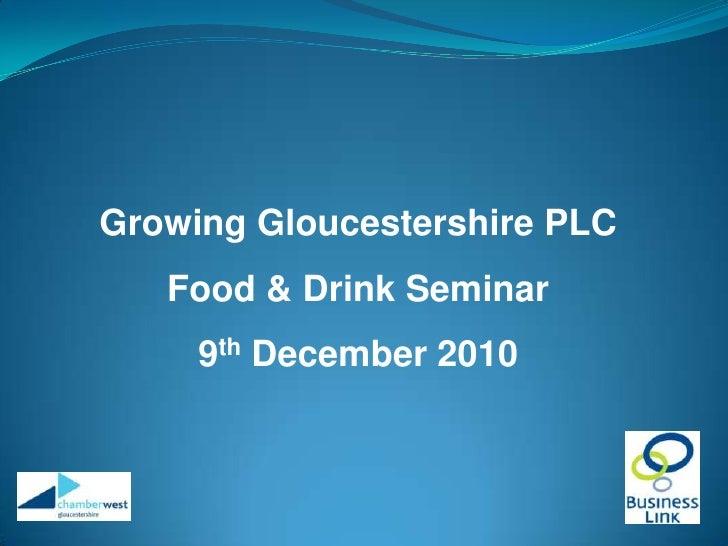 Growing Gloucestershire PLC<br />Food & Drink Seminar<br />9th December 2010<br />