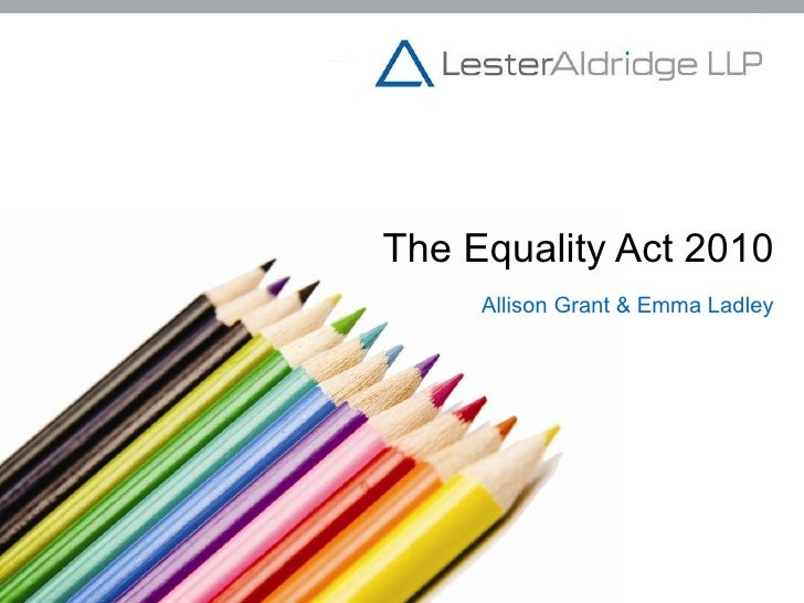 The Equality Act 2010 Allison Grant & Emma Ladley