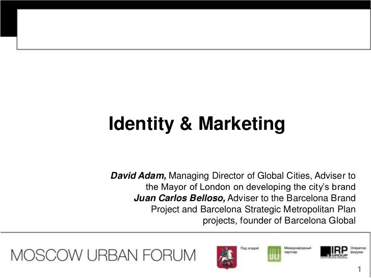 Identity & MarketingDavid Adam, Managing Director of Global Cities, Adviser to       the Mayor of London on developing the...