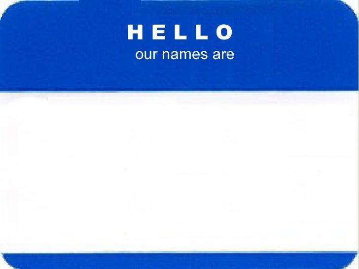 H E L L O our names are