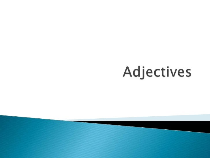 What is an adjective?An adjective describes a noun or pronoun.        It answers the questions:               What kind?  ...