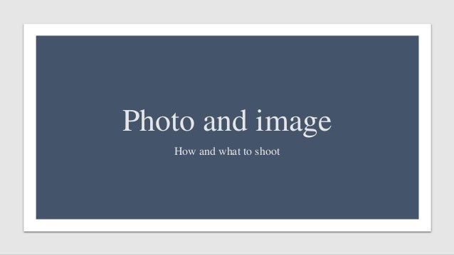 Photo and image How and what to shoot