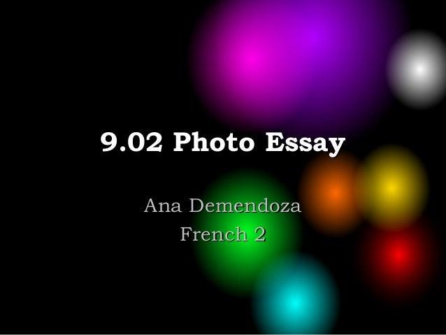 9.02 Photo Essay9.02 Photo Essay Ana DemendozaAna Demendoza French 2French 2