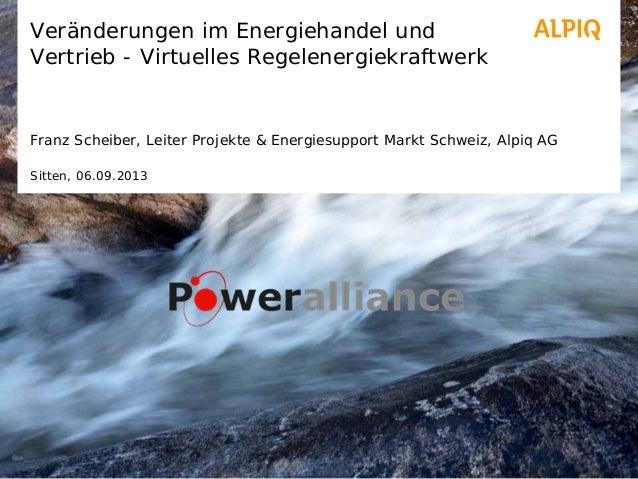 Veränderungen im Energiehandel und Vertrieb - Virtuelles Regelenergiekraftwerk Franz Scheiber, Leiter Projekte & Energiesu...