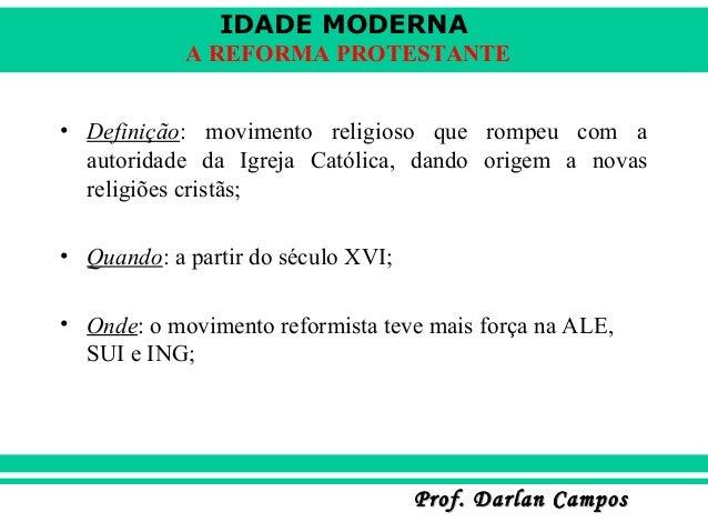 IDADE MODERNA A REFORMA PROTESTANTE • Definição: movimento religioso que rompeu com a autoridade da Igreja Católica, dando...
