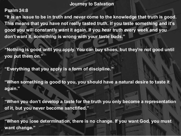 "Journey to Salvation Psalm 34:8 ""It is an issue to be in truth and never come to the knowledge that truth is good. This me..."