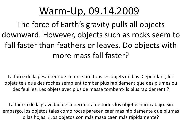 Warm-Up, 09.14.2009<br />The force of Earth's gravity pulls all objects downward. However, objects such as rocks seem to f...