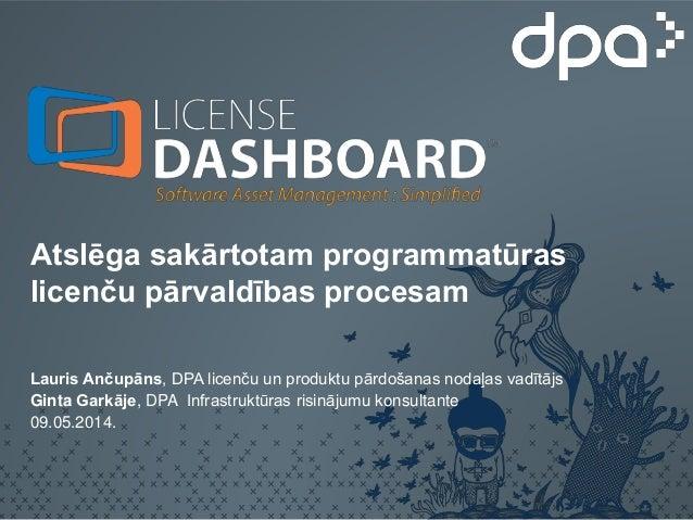 Atslēga sakārtotam programmatūras licenču pārvaldības procesam Lauris Ančupāns, DPA licenču un produktu pārdošanas nodaļas...