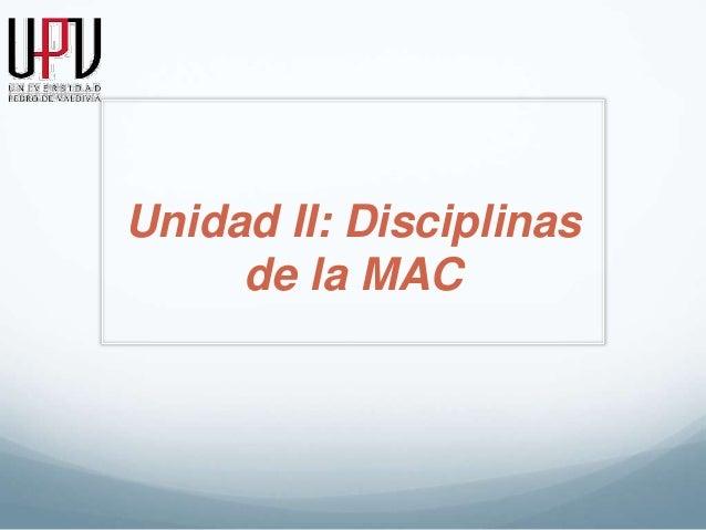 Unidad II: Disciplinas  de la MAC