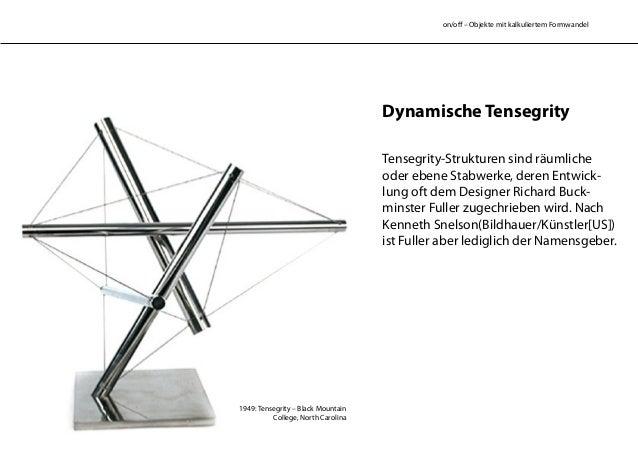 on/off – Objekte mit kalkuliertem Formwandel Dynamische Tensegrity Tensegrity-Strukturen sind räumliche oder ebene Stabwer...
