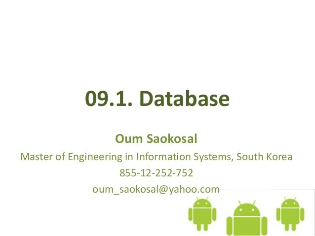 09.1. Database Oum Saokosal Master of Engineering in Information Systems, South Korea 855-12-252-752 oum_saokosal@yahoo.com
