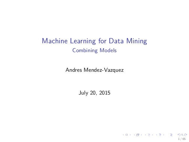 Machine Learning for Data Mining Combining Models Andres Mendez-Vazquez July 20, 2015 1 / 65