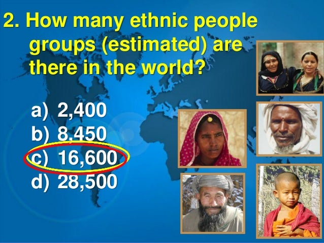 3. Approximately how many ethnic people groups are considered unreached / least- reached world-wide? a) 1,600 b) 3,100 c) ...