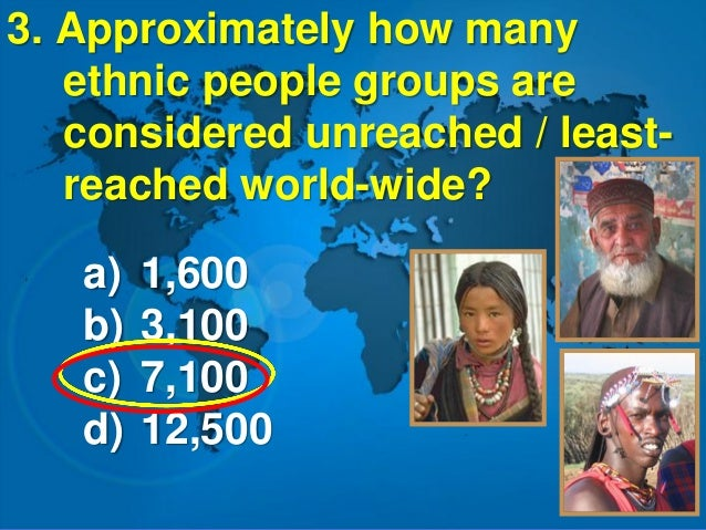 4. Approximately what percent of the world's population has virtually no exposure to the Gospel? a)30% b)20% c)10% d)5%